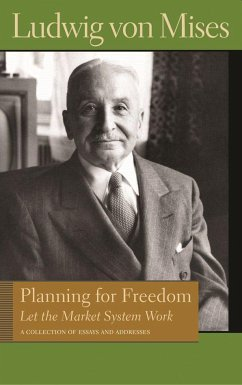 Planning for Freedom: Let the Market System Work; A Collection of Essays and Addresses - Mises, Ludwig von