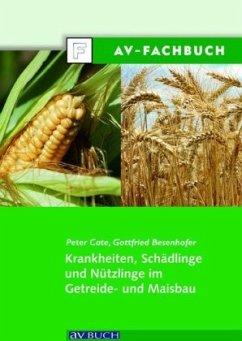 Krankheiten, Schädlinge und Nützlinge im Getreide- und Maisbau - Cate, Peter; Besenhofer, Gottfried