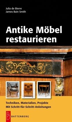 Antike m bel restaurieren von julia de bierre james bain smith buch - Alte mobel restaurieren ...