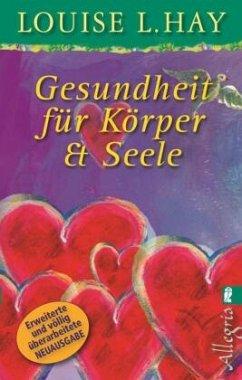 Gesundheit für Körper & Seele - Hay, Louise L.