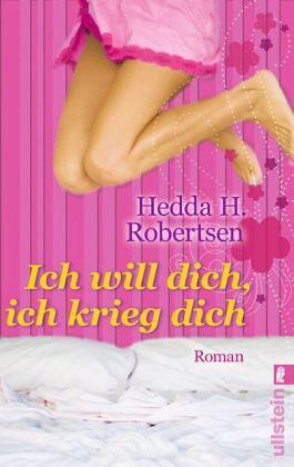Ich will dich, ich krieg dich - Robertsen, Hedda H.