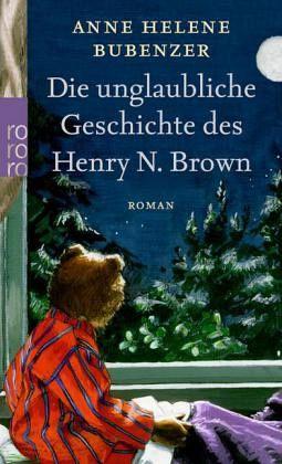 Die unglaubliche Geschichte des Henry N. Brown - Bubenzer, Anne H.