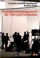 Produktionsmanagement für Film und Fernsehen - Clevé, Bastian; Schmidt-Matthiesen, Cornelia