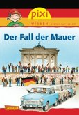 Der Fall der Mauer / Pixi Wissen Bd.26