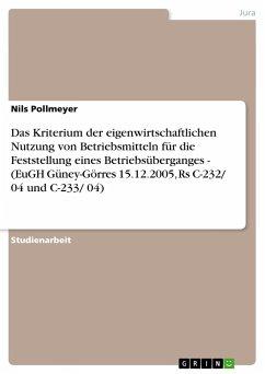Das Kriterium der eigenwirtschaftlichen Nutzung von Betriebsmitteln für die Feststellung eines Betriebsüberganges - (EuGH Güney-Görres 15.12.2005, Rs C-232/ 04 und C-233/ 04)
