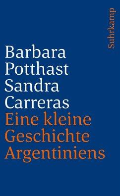 Eine kleine Geschichte Argentiniens - Carreras, Sandra; Potthast, Barbara
