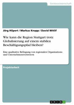 Wie kann die Region Stuttgart trotz Globalisierung auf einem stabilen Beschäftigungspfad bleiben?