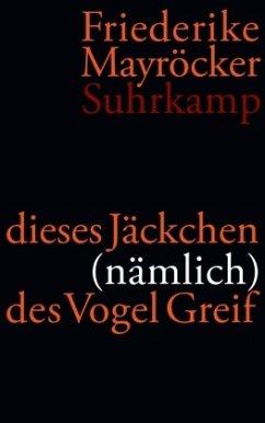 dieses Jäckchen (nämlich) des Vogel Greif - Mayröcker, Friederike