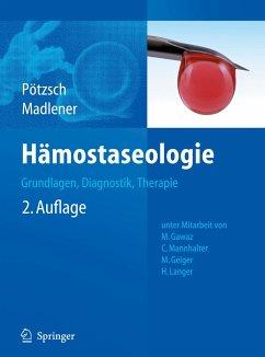 Hämostaseologie - Pötzsch, Bernd / Madlener, Katharina (Hrsg.). Mit Beiträgen von Gawaz, M. / Mannhalter, Christine / Geiger, Margarethe et al.