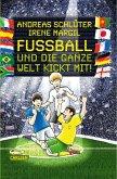 Fußball und die ganze Welt kickt mit! / Fußball und ... Bd.3