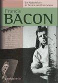 Francis Bacon - Ein Malerleben in Texten und Interviews