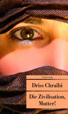 Die Zivilisation, Mutter! - Chraibi, Driss