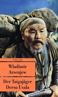 Der Taigajäger Dersu Usala - Arsenjew, Wladimir