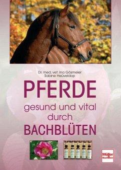 Pferde - gesund und vital durch Bachblüten - Gösmeier, Ina; Heüveldop, Sabine