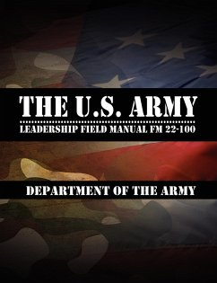 The U.S. Army Leadership Field Manual FM 22-100 - Leadership Center for Army and Us Army