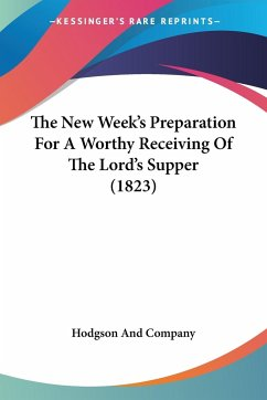 The New Week's Preparation For A Worthy Receiving Of The Lord's Supper (1823) - Hodgson And Company