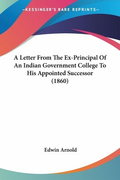 A Letter From The Ex-Principal Of An Indian Government College To His Appointed Successor (1860)