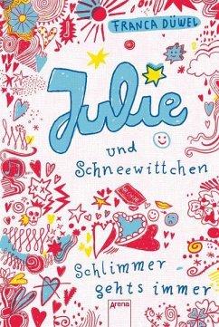 Julie und Schneewittchen / Schlimmer geht's immer Bd.1 - Düwel, Franca