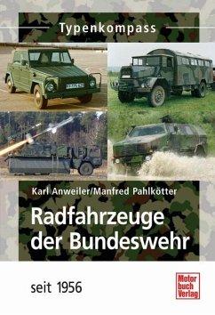 Radfahrzeuge der Bundeswehr seit 1956 - Anweiler, Karl; Pahlkötter, Manfred