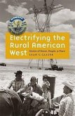 Electrifying the Rural American West: Stories of Power, People, and Place