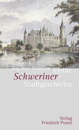Kleine Schweriner Stadtgeschichte - Findeisen, Jörg-Peter