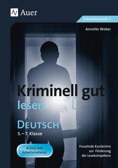 Kriminell gut lesen, Klasse 5-7 - Weber, Annette
