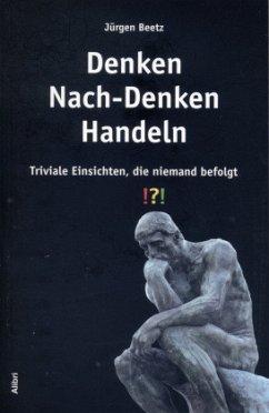 Denken - Nach-Denken - Handeln - Beetz, Jürgen