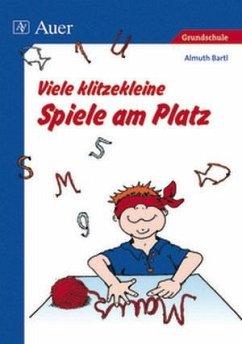 Viele klitzekleine Spiele am Platz - Bartl, Almuth