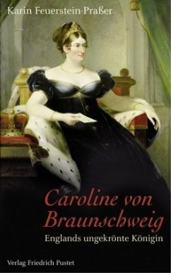 Caroline von Braunschweig - Feuerstein-Praßer, Karin
