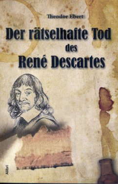 Der rätselhafte Tod des René Descartes - Ebert, Theodor