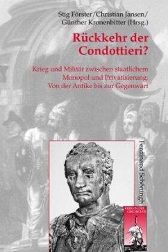 Rückkehr der Condottieri? - Förster, Stig / Jansen, Christian / Kronenbitter, Günther (Hrsg.)