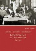 jüdische - christliche - muslimische Lebenswelten der Donaumonarchie