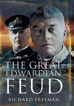 The Great Edwardian Naval Feud: Beresford's Vendetta Against 'jackie' Fisher - Freemen, Richard