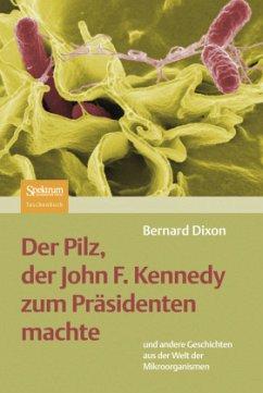 Der Pilz, der John F. Kennedy zum Präsidenten machte - Dixon, Bernard