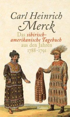 Das sibirisch-amerikanische Tagebuch aus den Jahren 1788-1791 - Merck, Carl Heinrich