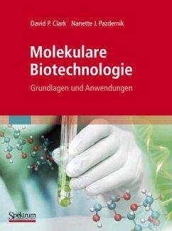 Molekulare Biotechnologie - Clark, David P.; Pazdernik, Nanette J.
