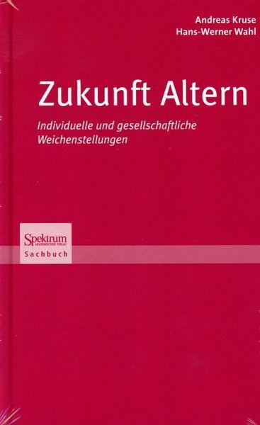 Zukunft Altern - Wahl, Hans-Werner; Kruse, Andreas