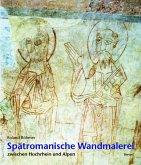 Spätromanische Wandmalerei zwischen Hochrhein und Alpen