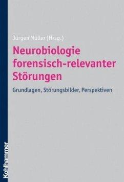 Neurobiologie forensisch-relevanter Störungen - Müller, Jürgen (Hrsg.)