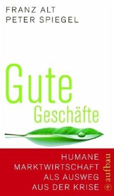 Gute Geschäfte - Alt, Franz; Spiegel, Peter