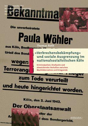 Verbrechensbekämpfung und soziale Ausgrenzung im nationalsozialistischen Köln - Roth, Thomas