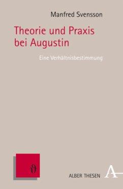 Theorie und Praxis bei Augustin - Svensson, Manfred