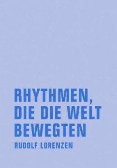Rhythmen, die die Welt bewegten - Lorenzen, Rudolf