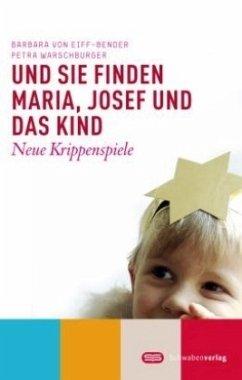 Und sie finden Maria, Josef und das Kind - Eiff-Bender, Barbara von; Warschburger, Petra