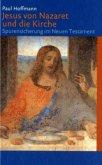 Jesus von Nazaret und die Kirche