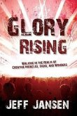 Glory Rising: Walking in the Realm of Creative Miracles, Signs and Wonders