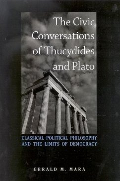 The Civic Conversations of Thucydides and Plato: Classical Political Philosophy and the Limits of Democracy - Mara, Gerald M.
