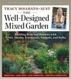 Well-Designed Mixed Garden: Building Beds and Borders with Trees, Shrubs, Perennials, Annuals, and Bulbs