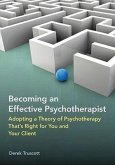Becoming an Effective Psychotherapist: Adopting a Theory of Psychotherapy Thats Right for You and Your Client