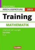Training Mathematik, Arbeitsheft M II/III m. Lösungen / Realschule Abschlussprüfung 2013, Bayern